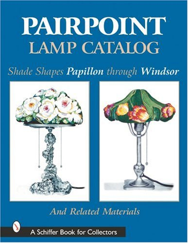 Pairpoint Lamp Catalog: Shade Shapes Papillon Through Windsor & Related Material (A Schiffer Book for Collectors)