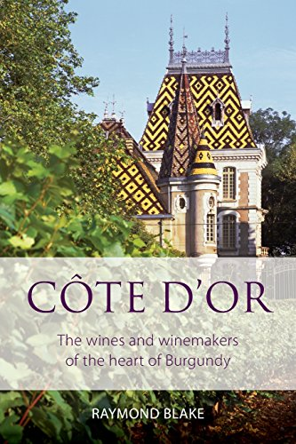 Côte d'Or: The wines and winemakers of the heart of burgundy (The Classic Wine Library) by Raymond Blake