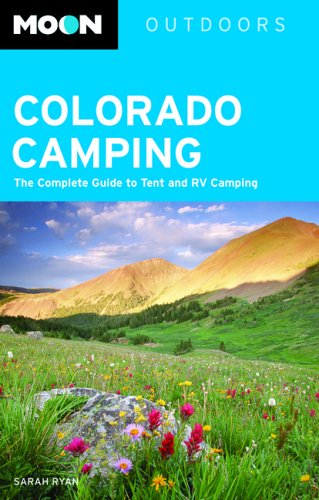 Moon Colorado Camping: The Complete Guide to Tent and RV Camping (Moon Outdoors) (Best Camping Sites In Missouri)