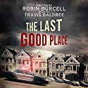The Last Good Place Audiobook by Robin Burcell Narrated by Travis Baldree