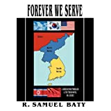 Forever We Serve: A Korean War Thriller and the Third Novel in a Series