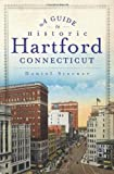 A Guide to Historic Hartford, Connecticut, Daniel Sterner, 1609496353