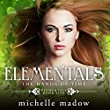 Elementals 5: The Hands of Time Audiobook by Michelle Madow Narrated by Caitlin Kelly