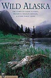 Wild Alaska: The Complete Guide to Parks, Preserves, Wildlife Refuges, & Other Public Lands, Second Edition