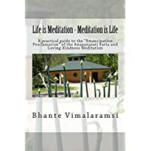 "Life is Meditation - Meditation is Life: A Practical Guide to the ""Emancipation Proclamation"" of the Anapanasati Sutta and Loving-Kindness Meditation"