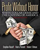Profit Without Honor : White Collar Crime and the Looting of America, Rosoff, Stephen M. and Pontell, Henry N., 0133008509