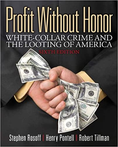 profit out honor white collar crime and the looting of profit out honor white collar crime and the looting of america 6th edition stephen m rosoff henry n pontell robert tillman 9780133008500