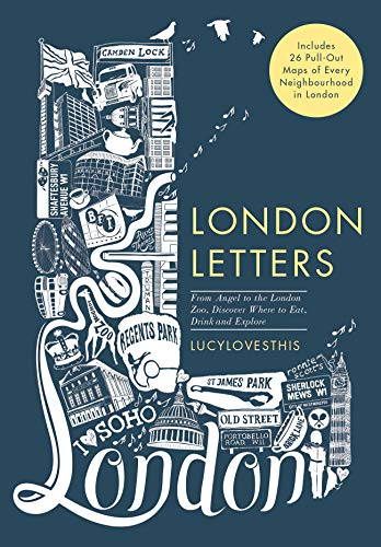 (London Letters: Featuring 26 Pull-Out Maps of Popular London Neighbourhoods: From Angel to ZSL London Zoo, Discover Where to Eat, Drink and Explore)