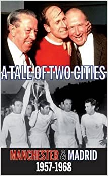 Tale of Two Cities: Manchester & Madrid 1957-1968