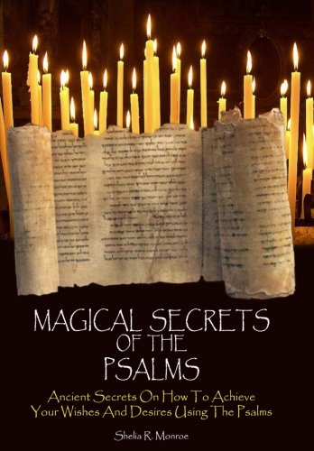 Magical Secrets of the Psalms: Ancient Secrets On How To Achieve Your Wishes And Desires Using The Psalms