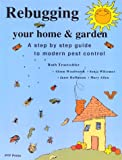 Rebugging Your Home and Garden, Ruth Troetschler and Alison Woodworth, 0964851504