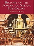 History of the American Steam Fire-Engine, William T. King, 0486415309