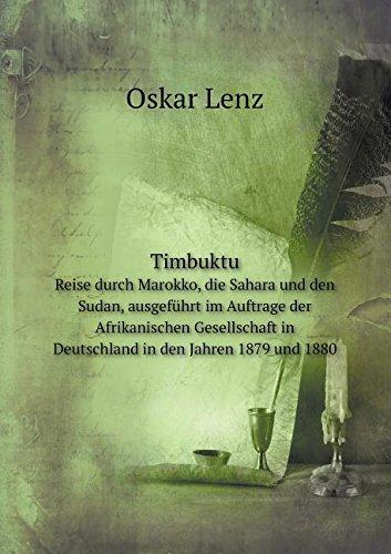 Timbuktu Reise durch Marokko, die Sahara und den Sudan, ausgeführt im Auftrage der Afrikanischen Gesellschaft in Deutschland in den Jahren 1879 und 1880 (German Edition)
