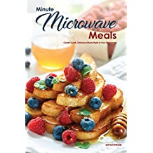 Minute Microwave Meals: Create Quick, Delicious Meals Right in Your Microwave