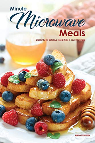 Minute Microwave Meals: Create Quick, Delicious Meals Right in Your Microwave by [Stephenson, Martha]