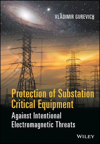 Protection of Substation Critical Equipment Against Intentional Electromagnetic Threats, by Vladimir Gurevich