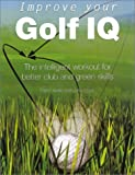 img - for Improve Your Golf IQ: The Intelligent Workout for Better Club and Green Skills (Quarto Book) book / textbook / text book