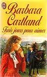 Trois jours pour aimer par Cartland