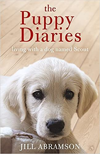 Book The Puppy Diaries: Living With a Dog Named Scout by Jill Abramson (2012-05-10)