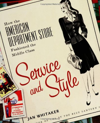 Best deals Service and Style: How the American Department Store Fashioned Middle Class