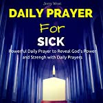 Daily Prayer for Sick: Powerful Daily Prayer to Reveal God's Power and Strength in Your Life | Jerry West