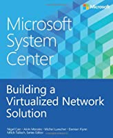 Microsoft System Center: Building a Virtualized Network Solution Front Cover