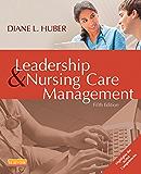 Leadership and Nursing Care Management - E-Book