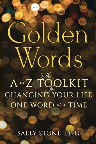 Golden Words: The A-to-Z Toolkit for Changing Your Life One Word at a Time (Changing The World One Word At A Time)
