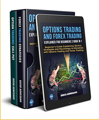 Options Trading and Forex Trading, explained for beginners 2 book in 1: Beginner's Guide Explaining Tactics, Strategies and Psychology to Monetize with Options Trading and Forex Trading (Best Forex Training Course)