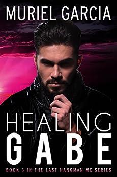 Healing Gabe (Last Hangman MC Book 3) by [Garcia, Muriel]