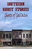 Southern Ghost Stories: Ghosts of Gallatin