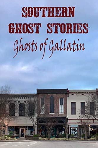 Southern Ghost Stories: Ghosts of Gallatin by [Sircy, Allen]