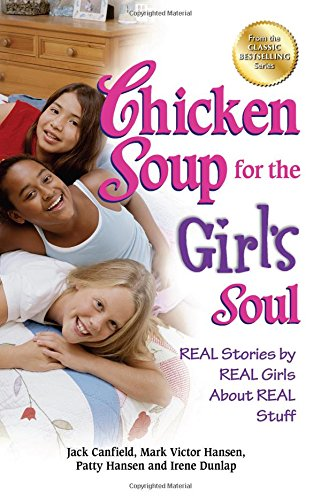 Chicken Soup for the Girl's Soul: Real Stories by Real Girls About Real Stuff (Best Chickens For Children)