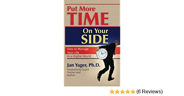 Put More Time on Your Side: How to Manage Your Life in a
