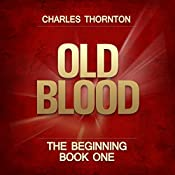 Old Blood: The Beginning, Book 1 | Charles Thornton