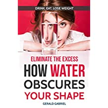 Eliminate The Excess: How Water Obscures Your Shape. Weight Loss and Health
