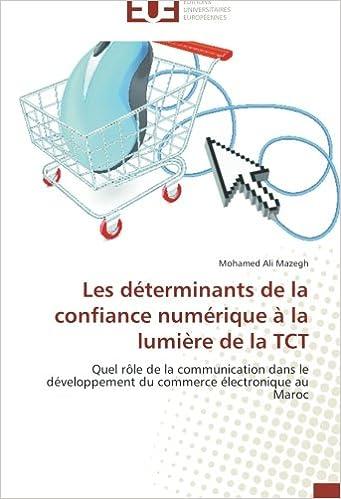 Lire un Les déterminants de la confiance numérique à la lumière de la TCT: Quel rôle de la communication dans le développement du commerce électronique au Maroc pdf, epub ebook