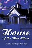 House of the Blue Lilacs, Kelly Kathryn Griffin, 0595254330