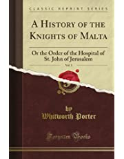 A History of the Knights of Malta: Or the Order of the Hospital of St. John of Jerusalem, Vol. 1 (Classic Reprint)