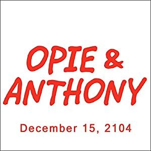 Opie & Anthony, Seth Rogen, James Franco, and Mike Bocchetti, December 15, 2014 Radio/TV Program