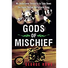 Gods of Mischief: My Undercover Vendetta to Take Down the Vagos Outlaw Motorcycle Gang