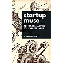 Startup Muse: Actionable Advice For Entrepreneurs