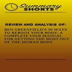 Review and Analysis of: Ben Greenfield's 30 Ways to Reboot Your Body: A Complete User Manual for Getting the Most of the Human Body |  Summary Shorts
