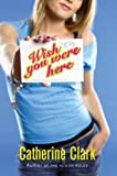 Wish You Were Here, Catherine Clark, 0060559853