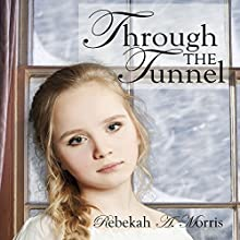 Through the Tunnel Audiobook by Rebekah A. Morris Narrated by Ruth Elaine
