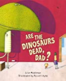 Are the Dinosaurs Dead, Dad?, Julie Middleton, 156145690X