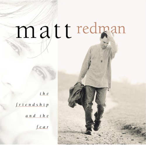 Matt Redman - The Friendship and the Fear (1998)