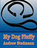 My Dog Fluffy, Andrew Stedmann, 1497306973