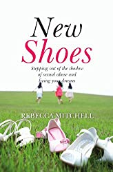 New Shoes: Stepping Out of the Shadow of Sexual Abuse and Living Your Dreams