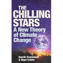 The Chilling Stars: A New Theory of Climate Change by Svensmark, Henrik (2003) Paperback